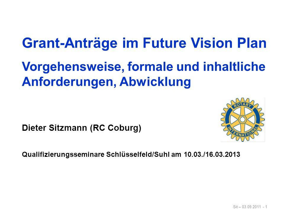 Sit – 03.09.2011 - 1 Grant-Anträge im Future Vision Plan Vorgehensweise, formale und inhaltliche Anforderungen, Abwicklung Dieter Sitzmann (RC Coburg)