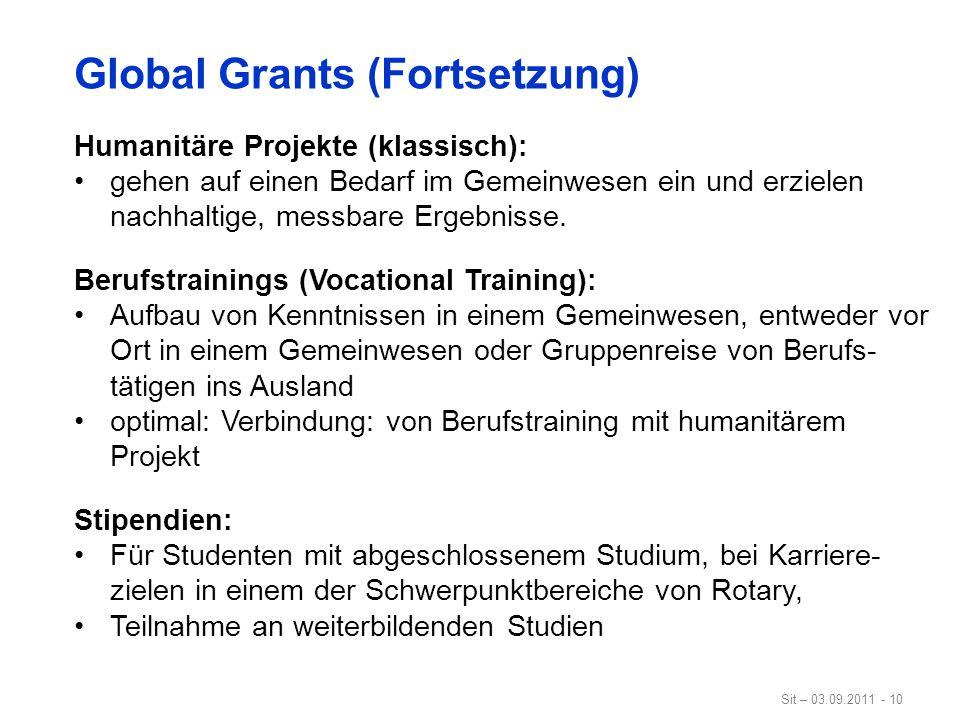 Sit – 03.09.2011 - 10 Global Grants (Fortsetzung) Humanitäre Projekte (klassisch): gehen auf einen Bedarf im Gemeinwesen ein und erzielen nachhaltige,