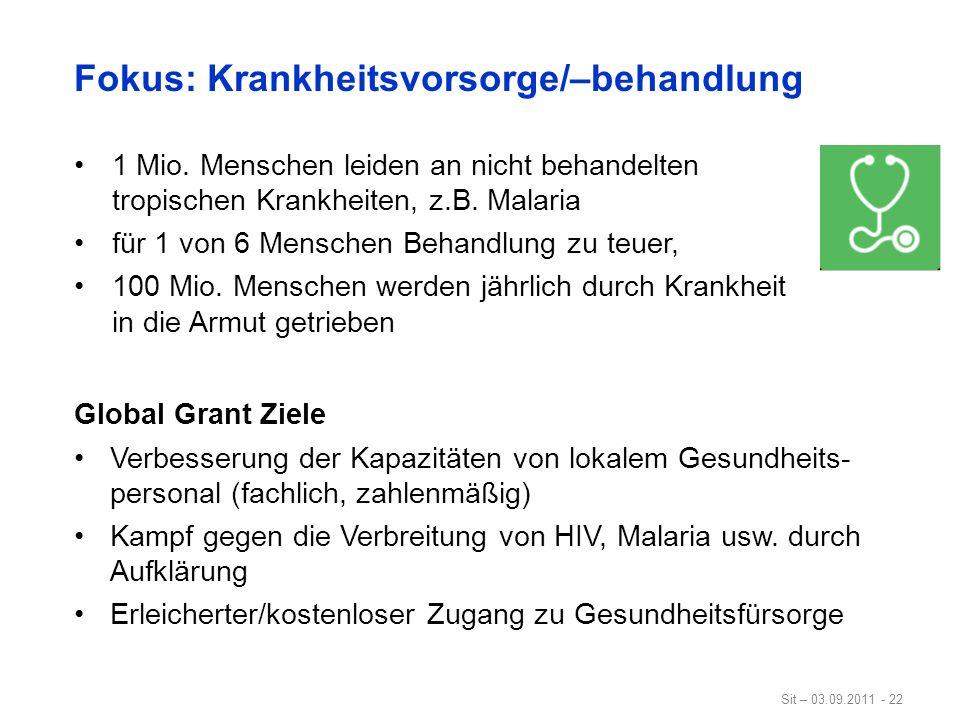 Sit – 03.09.2011 - 22 Fokus: Krankheitsvorsorge/–behandlung 1 Mio. Menschen leiden an nicht behandelten tropischen Krankheiten, z.B. Malaria für 1 von
