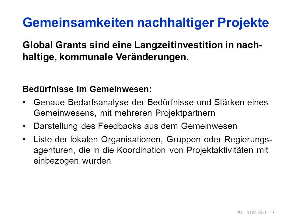 Sit – 03.09.2011 - 28 Gemeinsamkeiten nachhaltiger Projekte Global Grants sind eine Langzeitinvestition in nach- haltige, kommunale Veränderungen. Bed