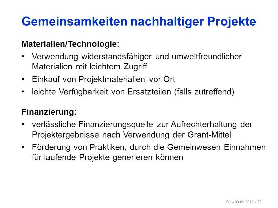 Sit – 03.09.2011 - 29 Gemeinsamkeiten nachhaltiger Projekte Materialien/Technologie: Verwendung widerstandsfähiger und umweltfreundlicher Materialien