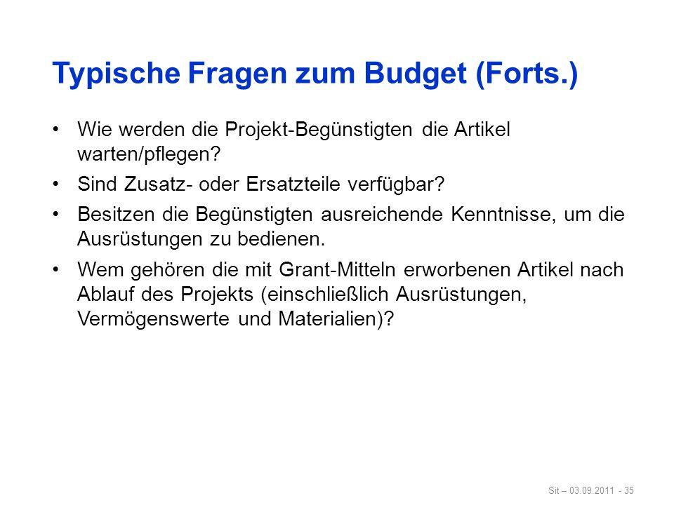 Sit – 03.09.2011 - 35 Typische Fragen zum Budget (Forts.) Wie werden die Projekt-Begünstigten die Artikel warten/pflegen? Sind Zusatz- oder Ersatzteil