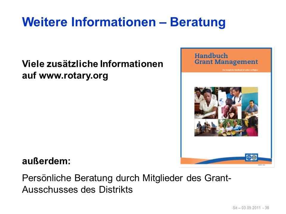 Sit – 03.09.2011 - 38 Weitere Informationen – Beratung Viele zusätzliche Informationen auf www.rotary.org außerdem: Persönliche Beratung durch Mitglie