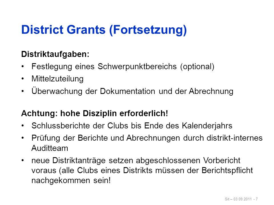 Sit – 03.09.2011 - 7 District Grants (Fortsetzung) Distriktaufgaben: Festlegung eines Schwerpunktbereichs (optional) Mittelzuteilung Überwachung der D