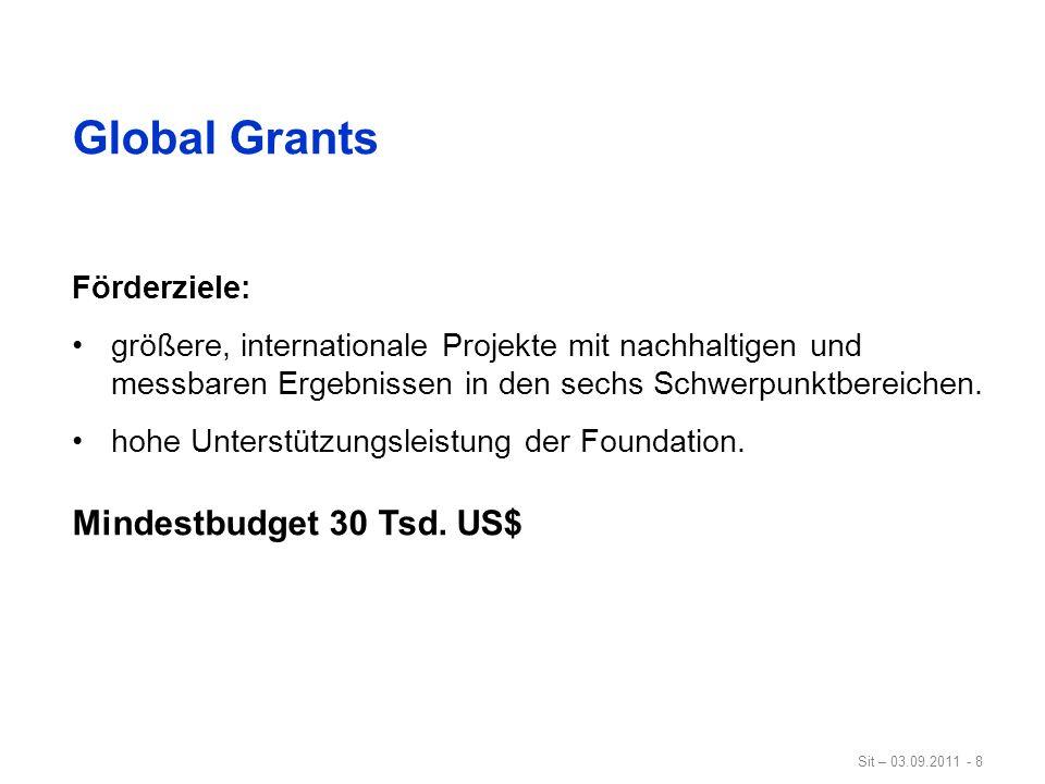 Sit – 03.09.2011 - 8 Global Grants Förderziele: größere, internationale Projekte mit nachhaltigen und messbaren Ergebnissen in den sechs Schwerpunktbe