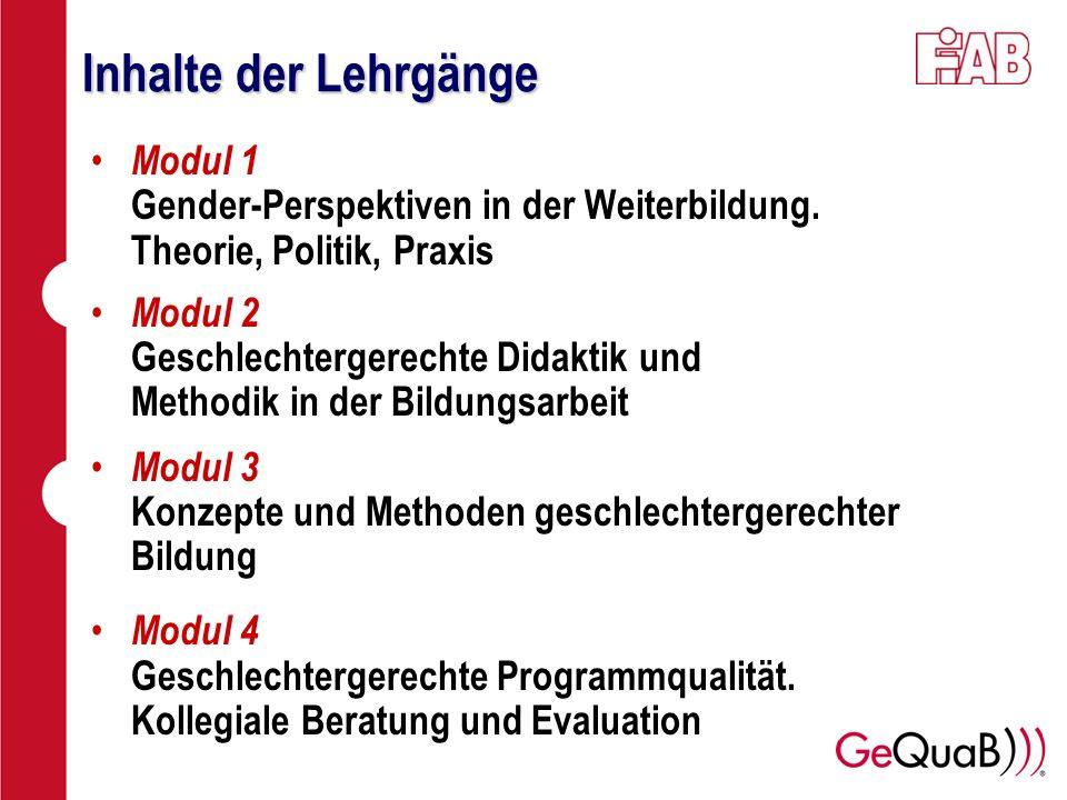 Inhalte der Lehrgänge Modul 1 Gender-Perspektiven in der Weiterbildung. Theorie, Politik, Praxis Modul 2 Geschlechtergerechte Didaktik und Methodik in