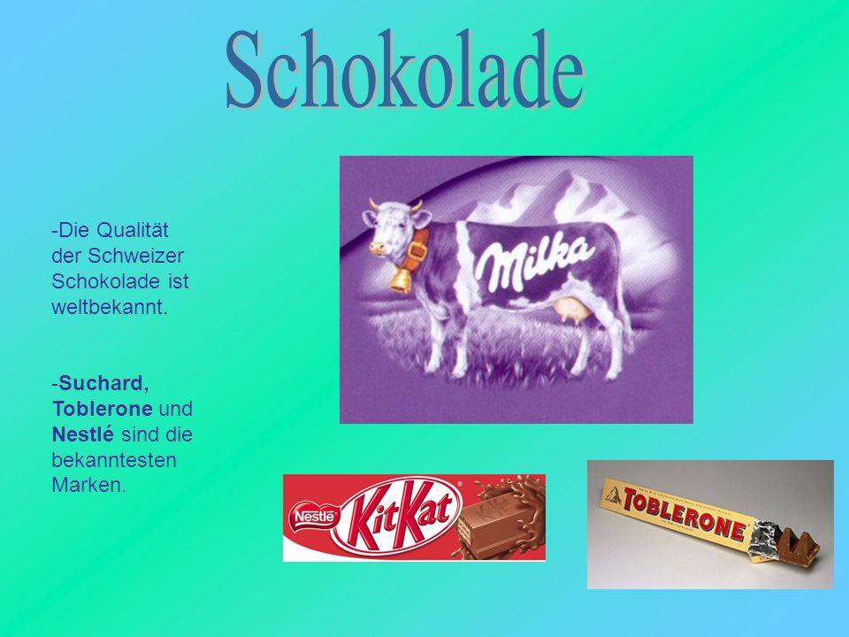 -Die Qualität der Schweizer Schokolade ist weltbekannt. -Suchard, Toblerone und Nestlé sind die bekanntesten Marken.
