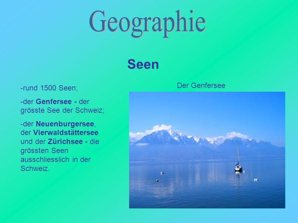 Seen -rund 1500 Seen; -der Genfersee - der grösste See der Schweiz; -der Neuenburgersee, der Vierwaldstättersee und der Zürichsee - die grössten Seen