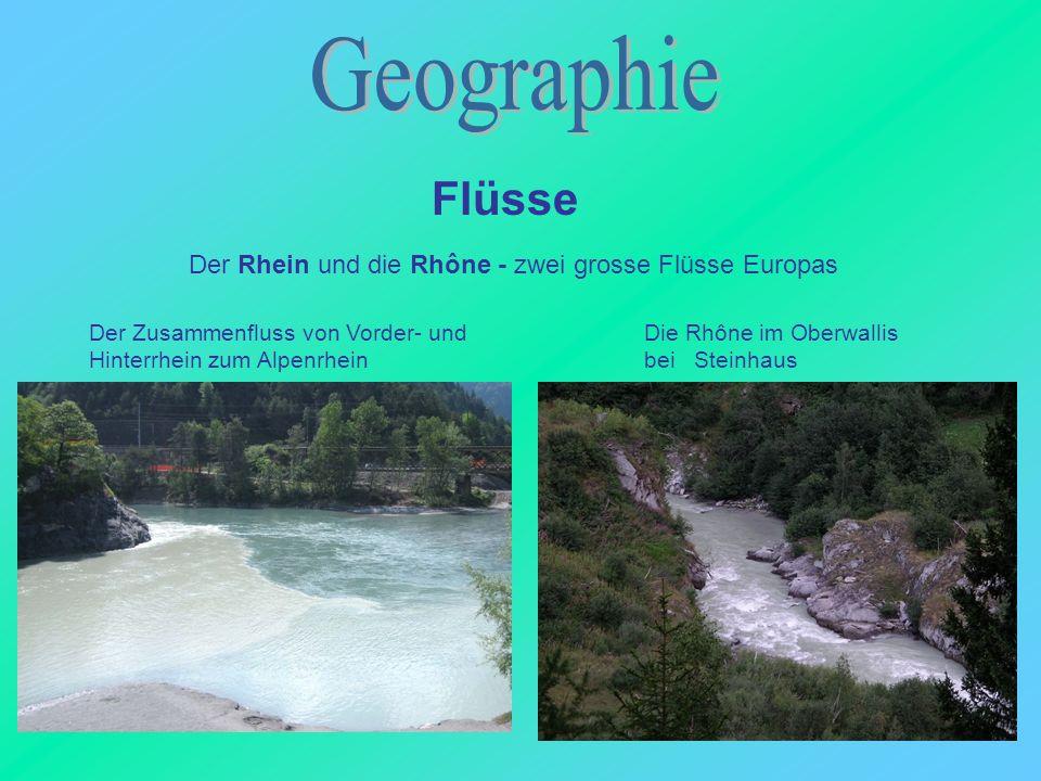 Flüsse Der Rhein und die Rhône - zwei grosse Flüsse Europas Der Zusammenfluss von Vorder- und Hinterrhein zum Alpenrhein Die Rhône im Oberwallis bei S