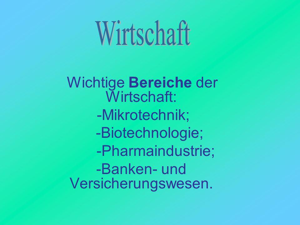 Wichtige Bereiche der Wirtschaft: -Mikrotechnik; -Biotechnologie; -Pharmaindustrie; -Banken- und Versicherungswesen.