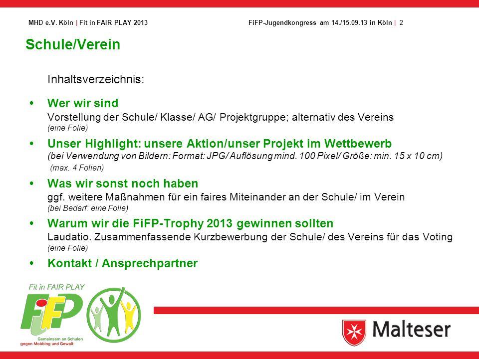2FiFP-Jugendkongress am 14./15.09.13 in Köln | MHD e.V. Köln | Fit in FAIR PLAY 2013 Schule/Verein Inhaltsverzeichnis: Wer wir sind Vorstellung der Sc