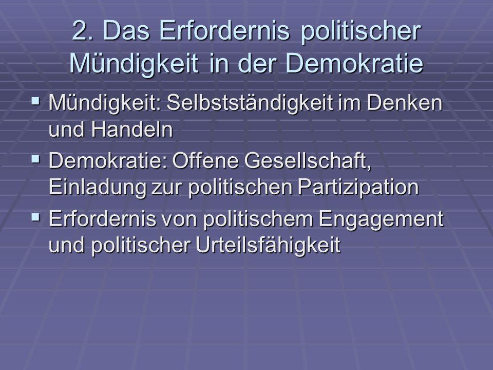 2. Das Erfordernis politischer Mündigkeit in der Demokratie Mündigkeit: Selbstständigkeit im Denken und Handeln Mündigkeit: Selbstständigkeit im Denke