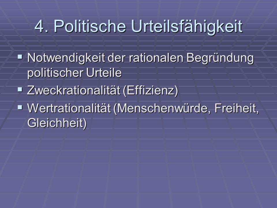 4. Politische Urteilsfähigkeit Notwendigkeit der rationalen Begründung politischer Urteile Notwendigkeit der rationalen Begründung politischer Urteile