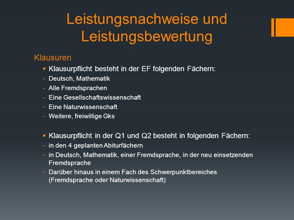 Leistungsnachweise und Leistungsbewertung Klausuren Klausurpflicht besteht in der EF folgenden Fächern: -Deutsch, Mathematik -Alle Fremdsprachen -Eine