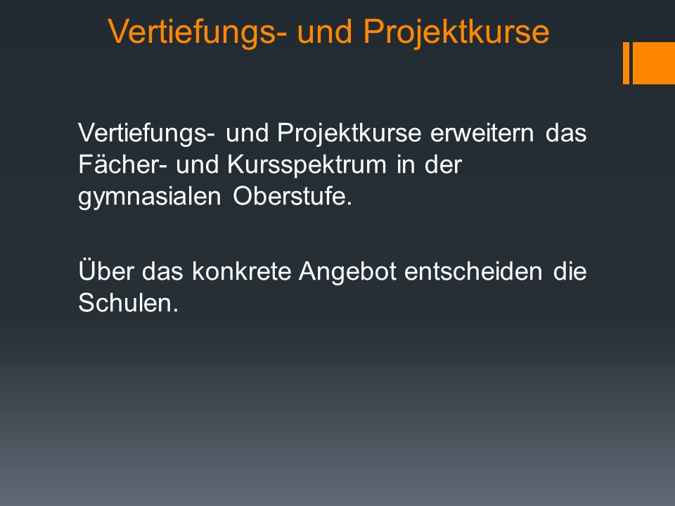 Vertiefungskurse Vertiefungskurse können in den Fächern Deutsch, Mathematik und den Fremdsprachen angeboten werden.