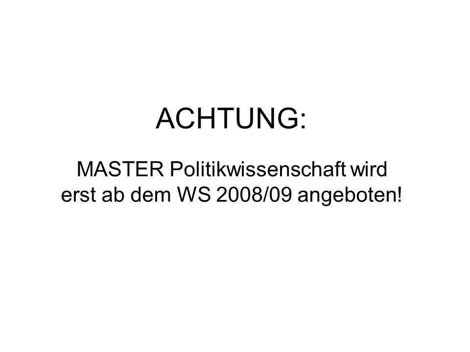 ACHTUNG: MASTER Politikwissenschaft wird erst ab dem WS 2008/09 angeboten!