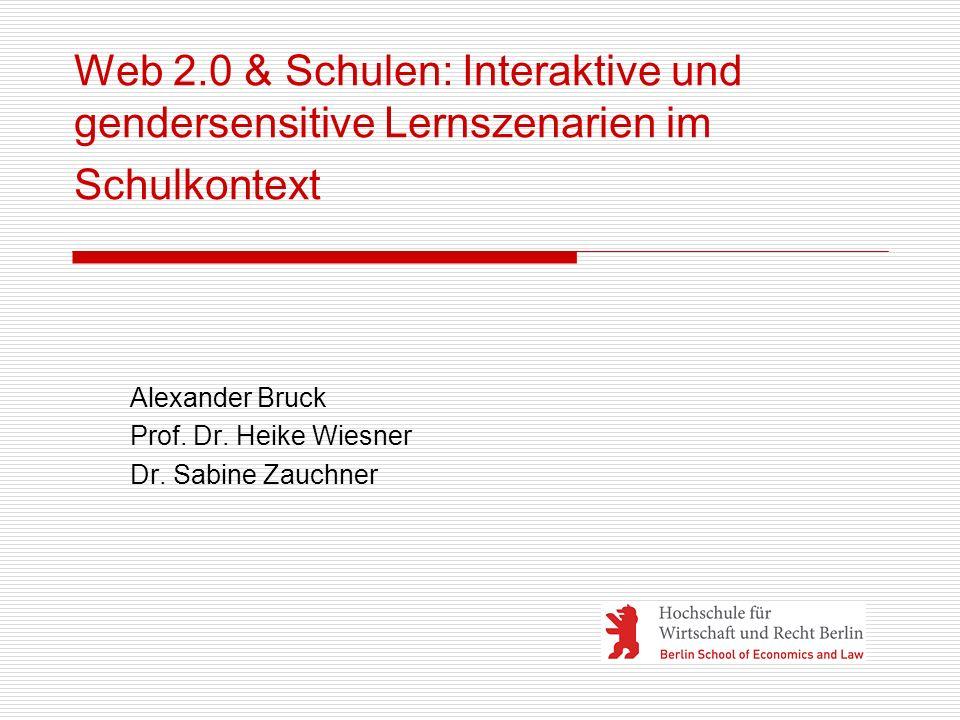 Web 2.0 & Schulen: Interaktive und gendersensitive Lernszenarien im Schulkontext Alexander Bruck Prof. Dr. Heike Wiesner Dr. Sabine Zauchner