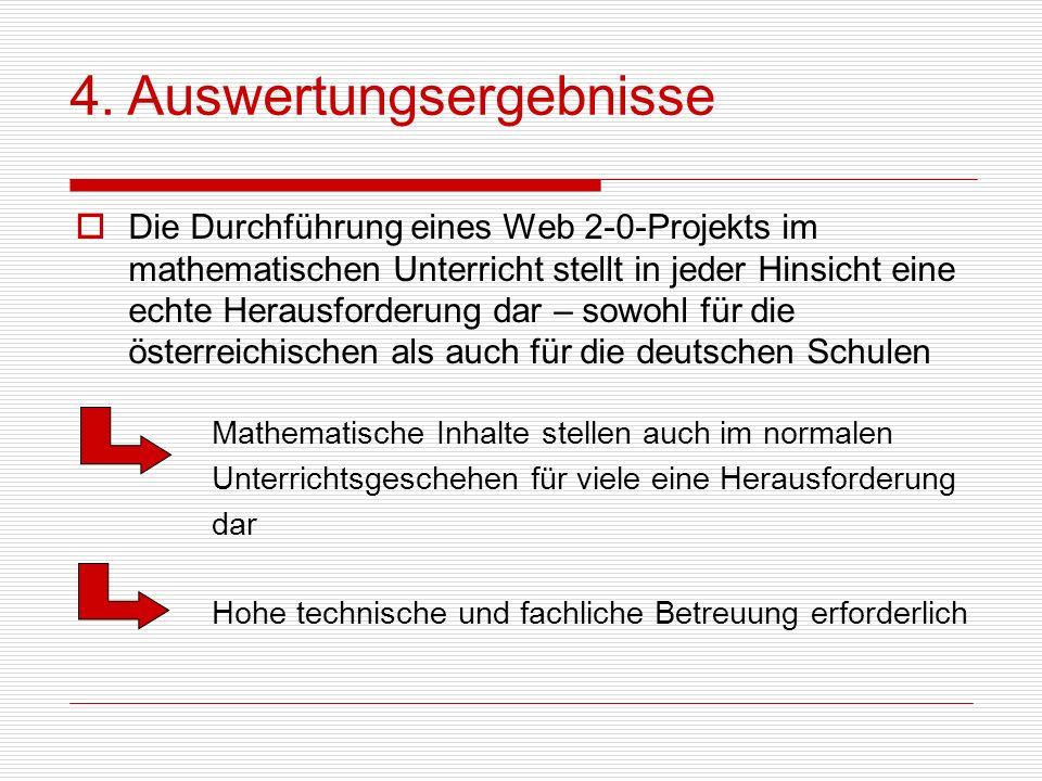 4. Auswertungsergebnisse Die Durchführung eines Web 2-0-Projekts im mathematischen Unterricht stellt in jeder Hinsicht eine echte Herausforderung dar