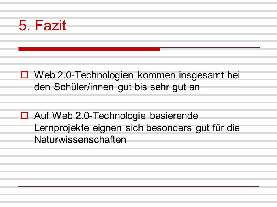Web 2.0-Technologien kommen insgesamt bei den Schüler/innen gut bis sehr gut an Auf Web 2.0-Technologie basierende Lernprojekte eignen sich besonders