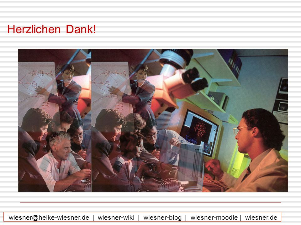 Herzlichen Dank! wiesner@heike-wiesner.de   wiesner-wiki   wiesner-blog   wiesner-moodle   wiesner.de