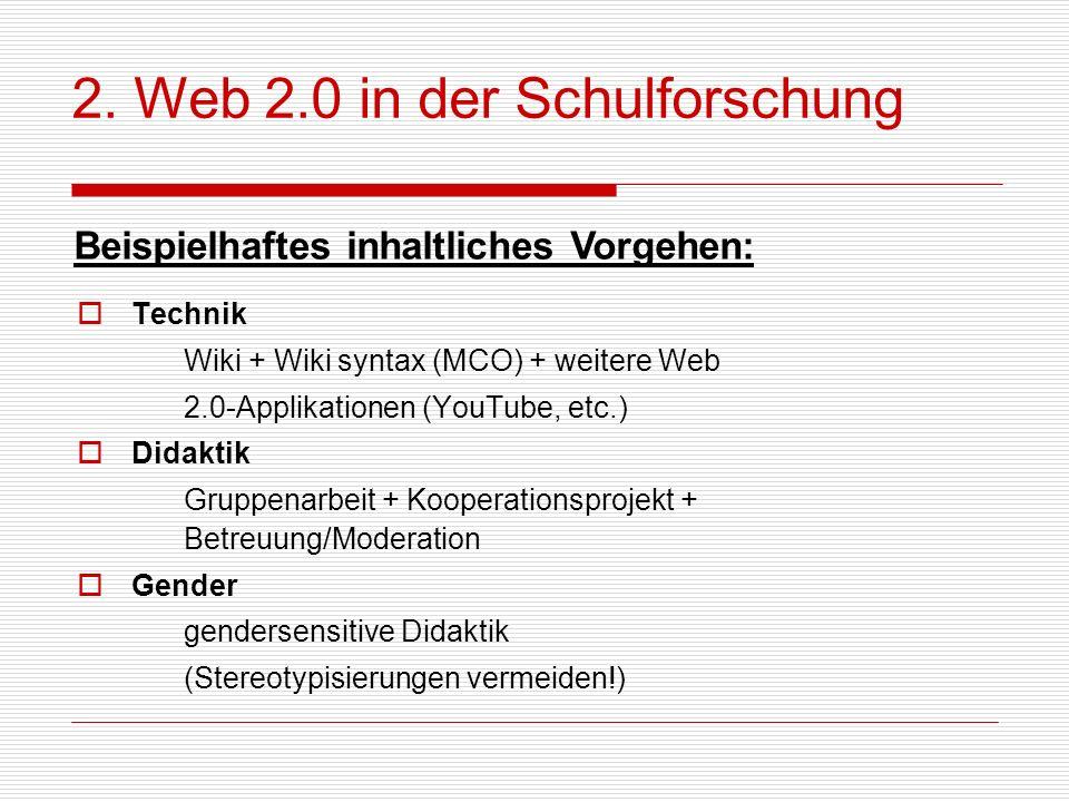 2. Web 2.0 in der Schulforschung Technik Wiki + Wiki syntax (MCO) + weitere Web 2.0-Applikationen (YouTube, etc.) Didaktik Gruppenarbeit + Kooperation