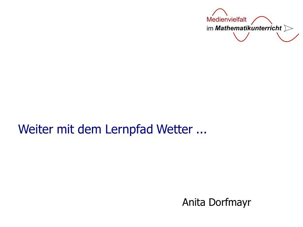 Weiter mit dem Lernpfad Wetter... Anita Dorfmayr