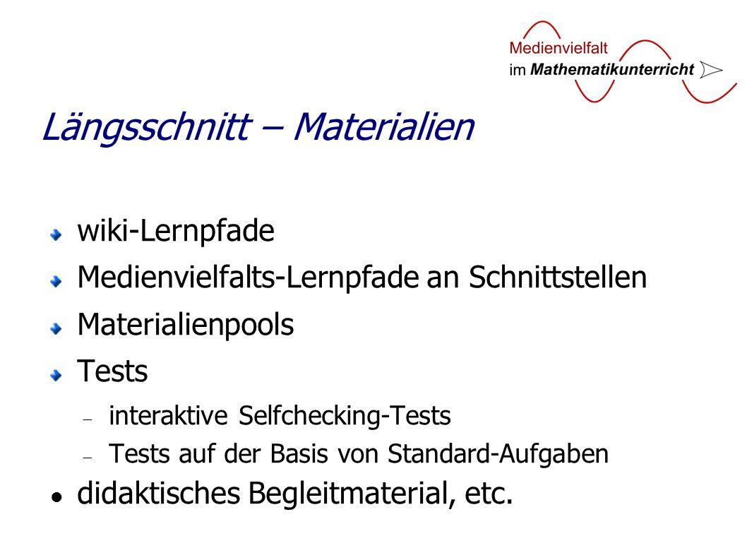 wiki-Lernpfade Medienvielfalts-Lernpfade an Schnittstellen Materialienpools Tests interaktive Selfchecking-Tests Tests auf der Basis von Standard-Aufgaben didaktisches Begleitmaterial, etc.