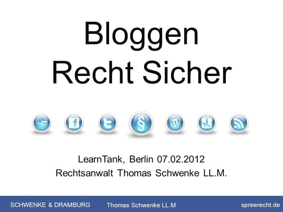 SCHWENKE & DRAMBURG spreerecht.de Thomas Schwenke LL.M Bloggen Recht Sicher LearnTank, Berlin 07.02.2012 Rechtsanwalt Thomas Schwenke LL.M.