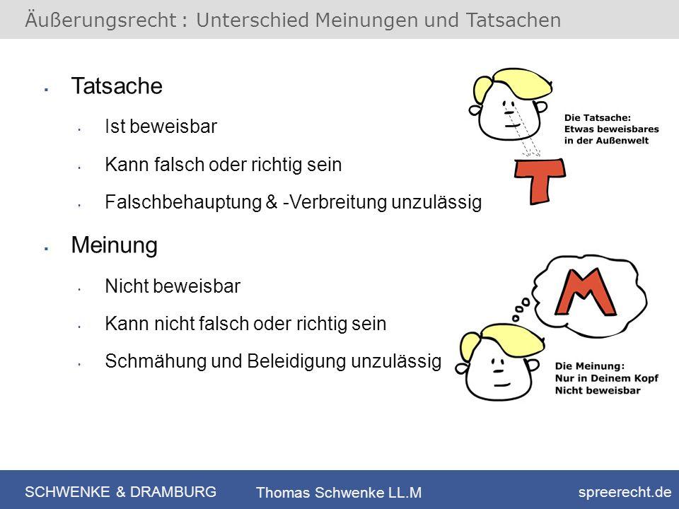 SCHWENKE & DRAMBURG spreerecht.de Thomas Schwenke LL.M Äußerungsrecht : Unterschied Meinungen und Tatsachen Tatsache Ist beweisbar Kann falsch oder ri