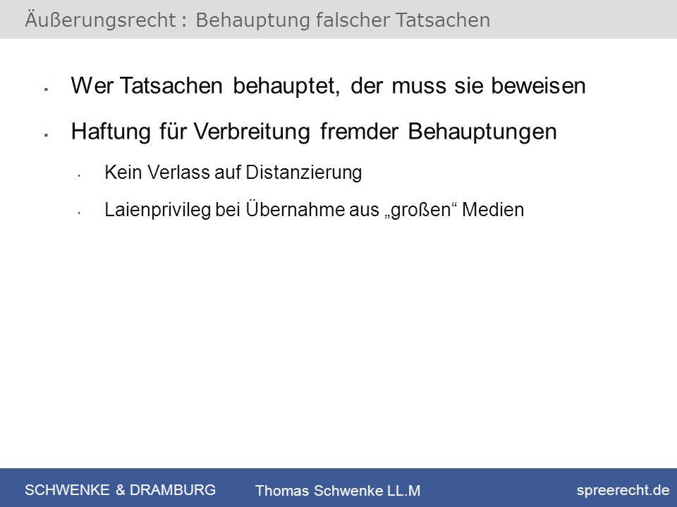 SCHWENKE & DRAMBURG spreerecht.de Thomas Schwenke LL.M Äußerungsrecht : Behauptung falscher Tatsachen Wer Tatsachen behauptet, der muss sie beweisen H