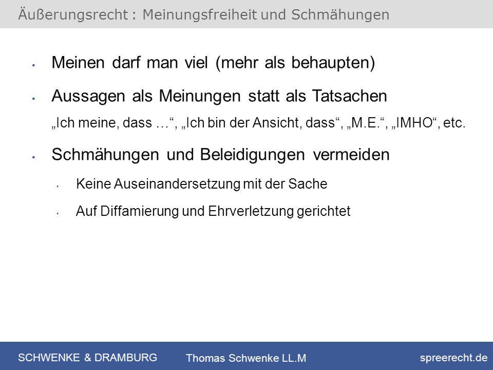 SCHWENKE & DRAMBURG spreerecht.de Thomas Schwenke LL.M Äußerungsrecht : Meinungsfreiheit und Schmähungen Meinen darf man viel (mehr als behaupten) Aus