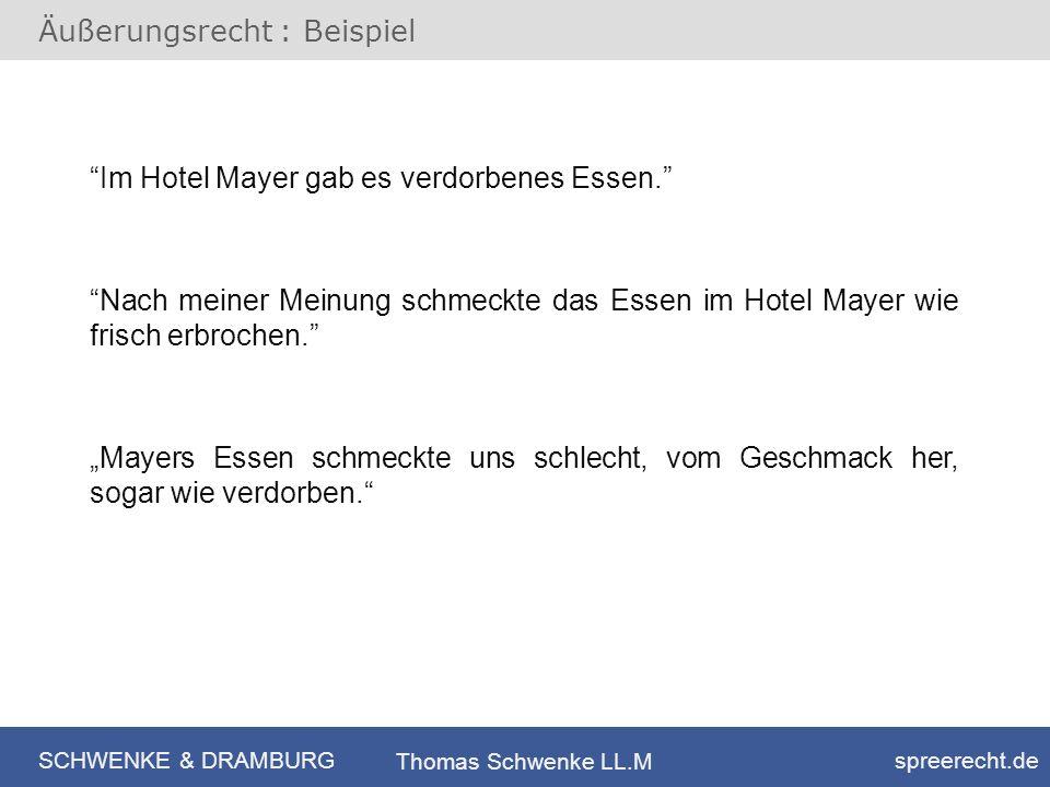 SCHWENKE & DRAMBURG spreerecht.de Thomas Schwenke LL.M Äußerungsrecht : Beispiel Im Hotel Mayer gab es verdorbenes Essen. Nach meiner Meinung schmeckt