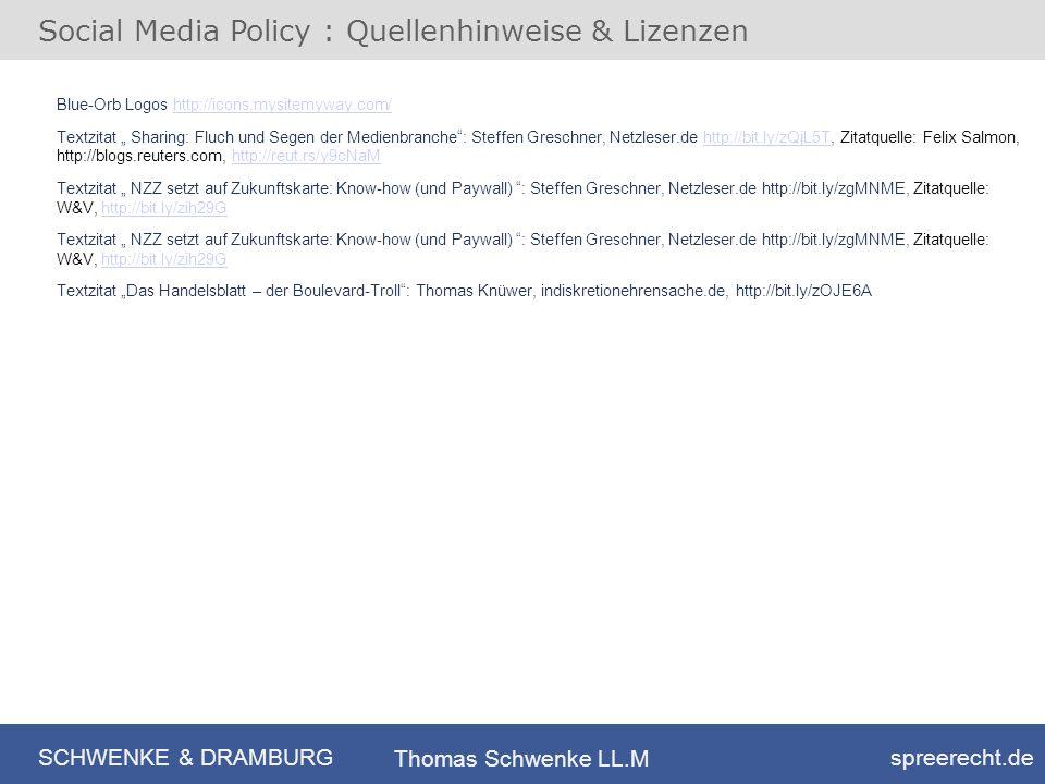 SCHWENKE & DRAMBURG spreerecht.de Thomas Schwenke LL.M Social Media Policy : Quellenhinweise & Lizenzen Blue-Orb Logos http://icons.mysitemyway.com/ht