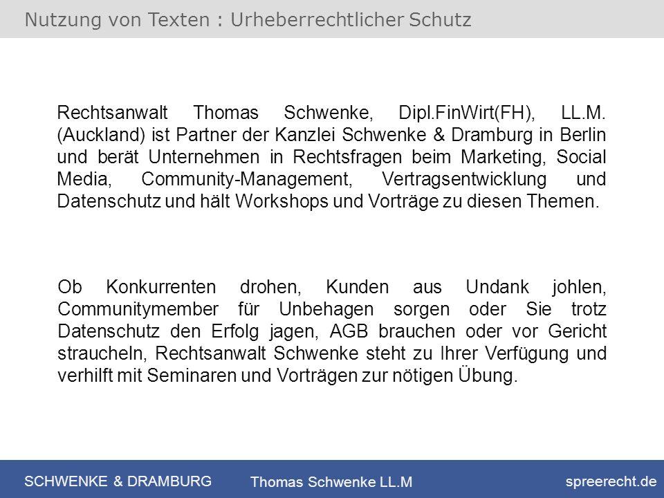 SCHWENKE & DRAMBURG spreerecht.de Thomas Schwenke LL.M Nutzung von Texten : Urheberrechtlicher Schutz Rechtsanwalt Thomas Schwenke, Dipl.FinWirt(FH),