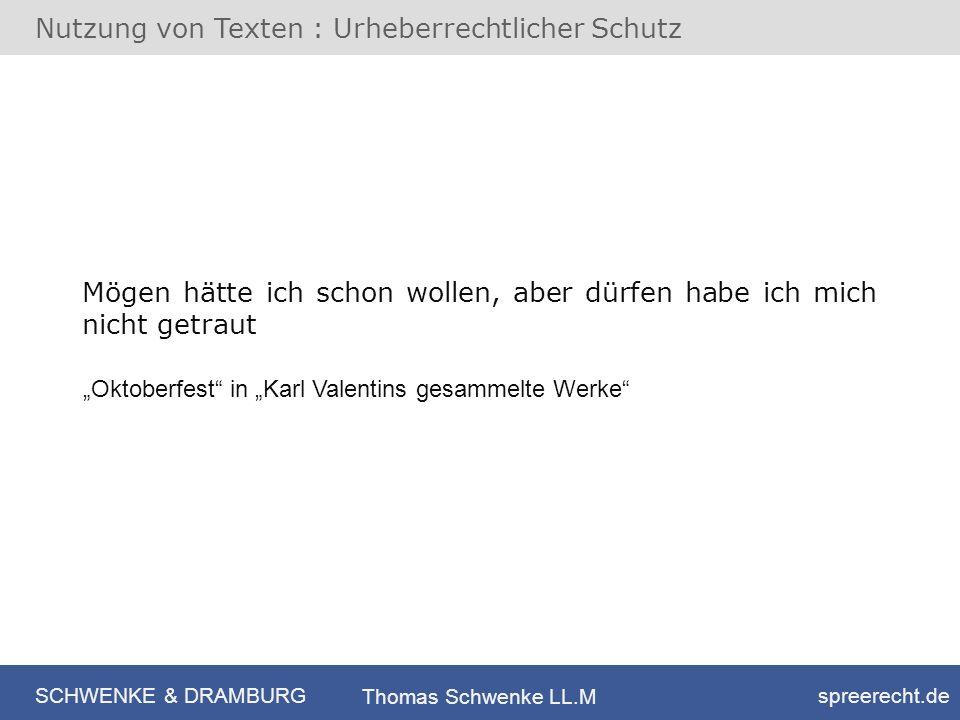 SCHWENKE & DRAMBURG spreerecht.de Thomas Schwenke LL.M Nutzung von Texten : Urheberrechtlicher Schutz Mögen hätte ich schon wollen, aber dürfen habe i