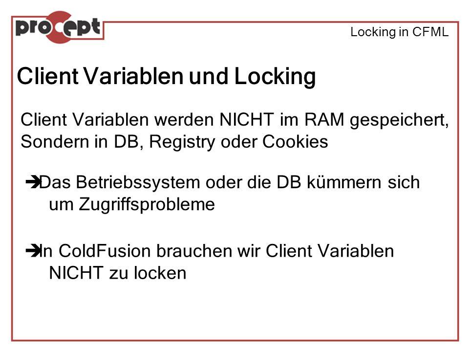 Locking in CFML Client Variablen und Locking Client Variablen werden NICHT im RAM gespeichert, Sondern in DB, Registry oder Cookies Das Betriebssystem oder die DB kümmern sich um Zugriffsprobleme In ColdFusion brauchen wir Client Variablen NICHT zu locken