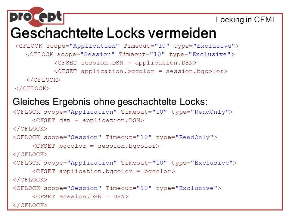 Locking in CFML Geschachtelte Locks vermeiden Gleiches Ergebnis ohne geschachtelte Locks:
