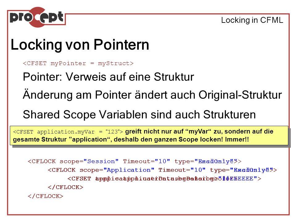 Locking in CFML Locking von Pointern Pointer: Verweis auf eine Struktur Änderung am Pointer ändert auch Original-Struktur Shared Scope Variablen sind auch Strukturen greift nicht nur auf myVar zu, sondern auf die gesamte Struktur application, deshalb den ganzen Scope locken.