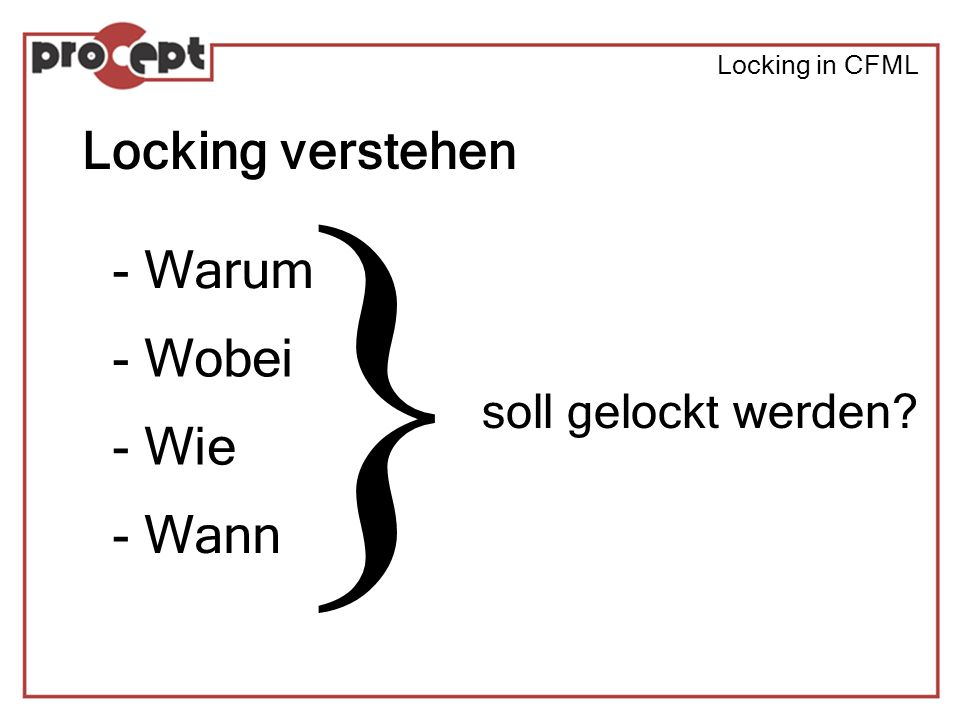 Locking in CFML Lock-Administration Variable Scope Lock Settings Full checking Jeder nicht gelockte Zugriff erzeugt Fehler Sicher, hat aber leichte Performance-Nachteile Auf Entwicklungsservern Auf shared Servern Name Locks erzeugen ebenfalls Fehler Achtung Bug.