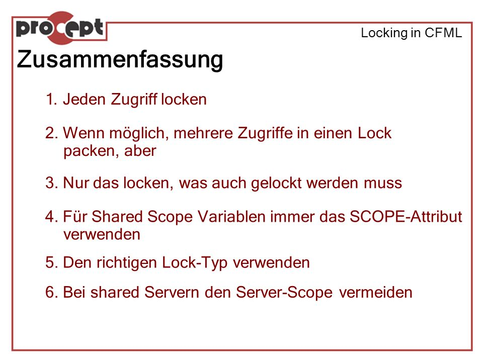 Locking in CFML Zusammenfassung 1.Jeden Zugriff locken 2.