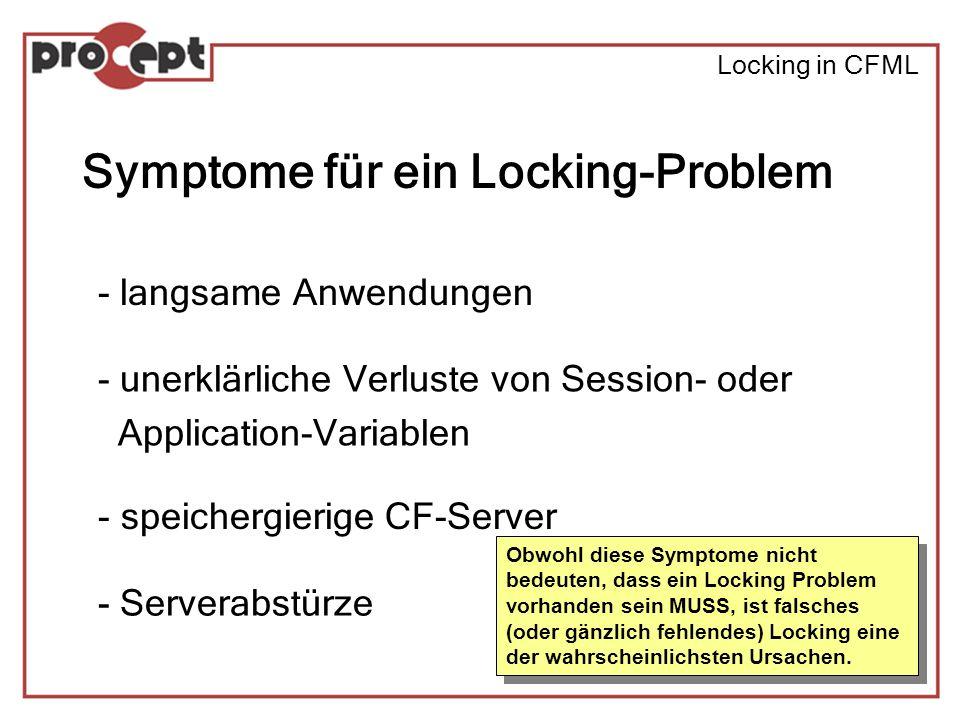 Locking in CFML Symptome für ein Locking-Problem - unerklärliche Verluste von Session- oder Application-Variablen - Serverabstürze - speichergierige CF-Server - langsame Anwendungen Obwohl diese Symptome nicht bedeuten, dass ein Locking Problem vorhanden sein MUSS, ist falsches (oder gänzlich fehlendes) Locking eine der wahrscheinlichsten Ursachen.