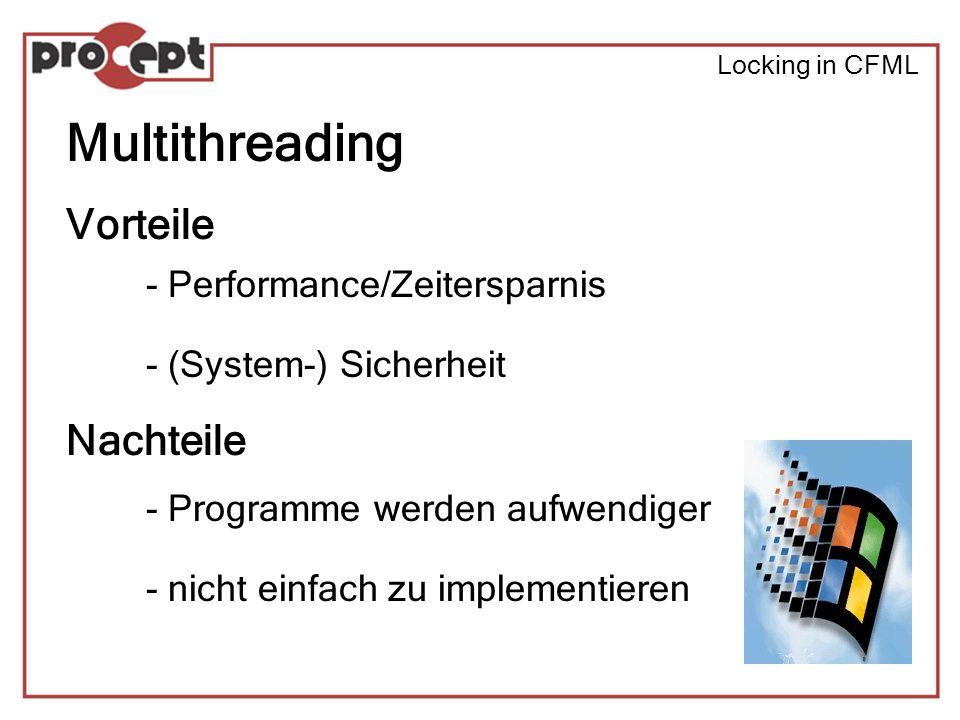 Locking in CFML Multithreading Vorteile - Performance/Zeitersparnis - (System-) Sicherheit Nachteile - Programme werden aufwendiger - nicht einfach zu implementieren