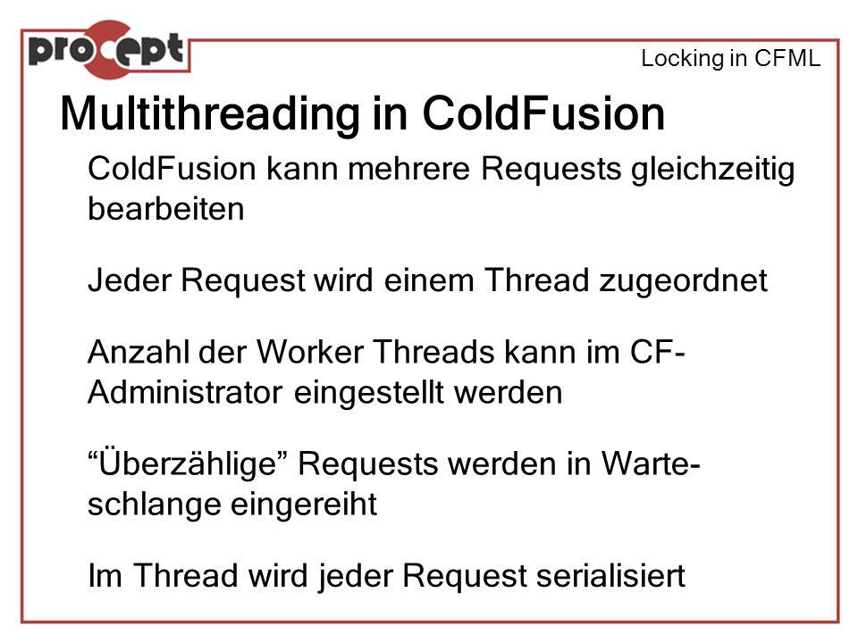 Locking in CFML Kritische Ressourcen Shared Scope Variablen Dateien Komponenten (COM, CORBA, Java) Alle Ressourcen, die zugriffskritisch sind oder bei zu vielen gleichzeitigen Zugriffen inperformant werden Concurrent Access
