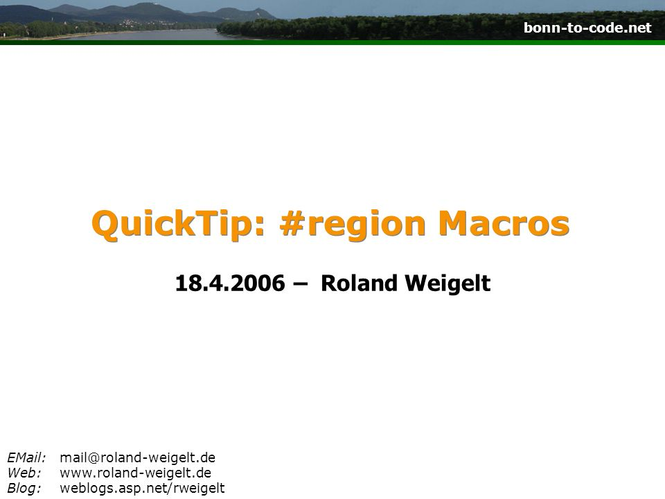 bonn-to-code.net Web:  Blog:weblogs.asp.net/rweigelt QuickTip: #region Macros – Roland Weigelt