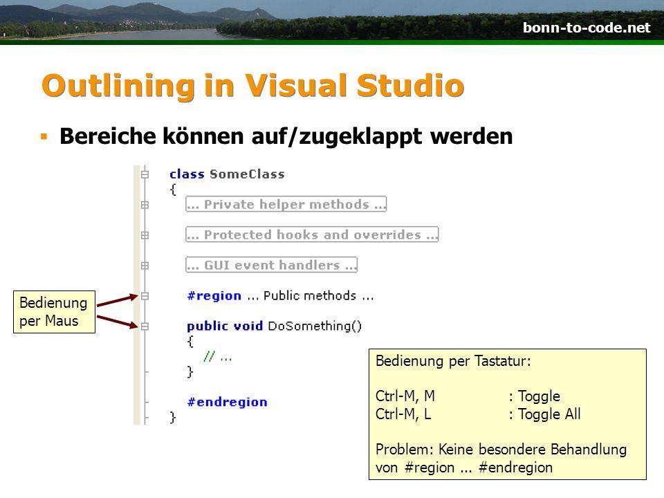 bonn-to-code.net Outlining in Visual Studio Bereiche können auf/zugeklappt werden Bedienung per Maus Bedienung per Tastatur: Ctrl-M, M: Toggle Ctrl-M, L: Toggle All Problem: Keine besondere Behandlung von #region...