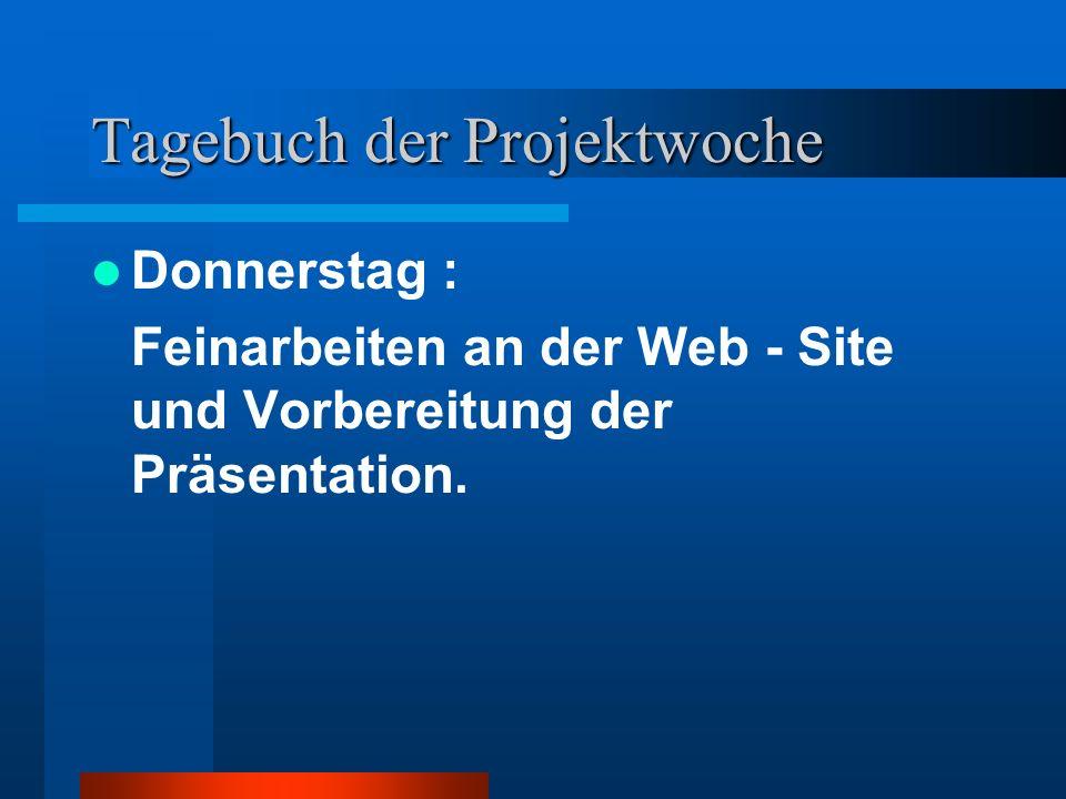 Tagebuch der Projektwoche Donnerstag : Feinarbeiten an der Web - Site und Vorbereitung der Präsentation.