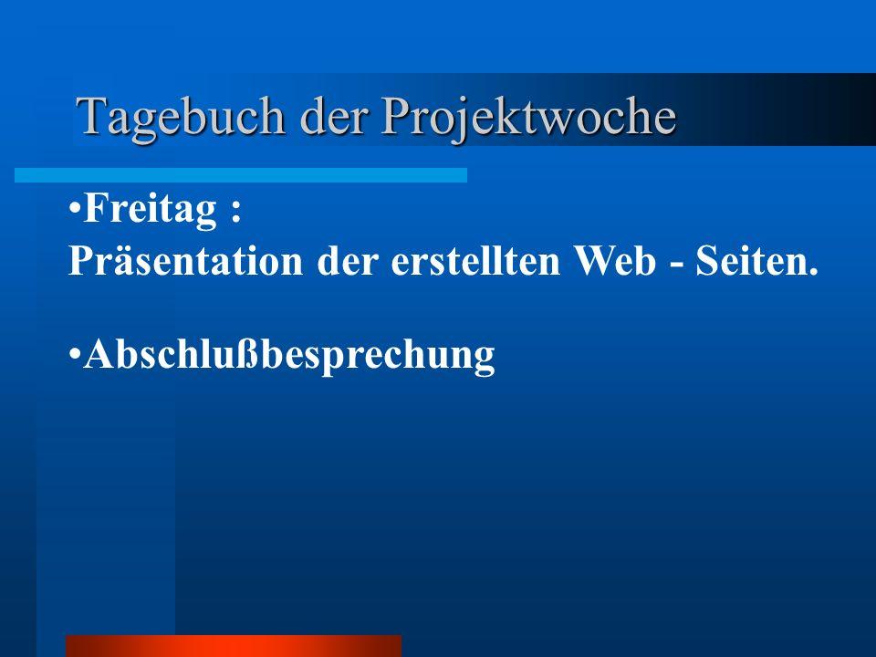 Tagebuch der Projektwoche Abschlußbesprechung Freitag : Präsentation der erstellten Web - Seiten.