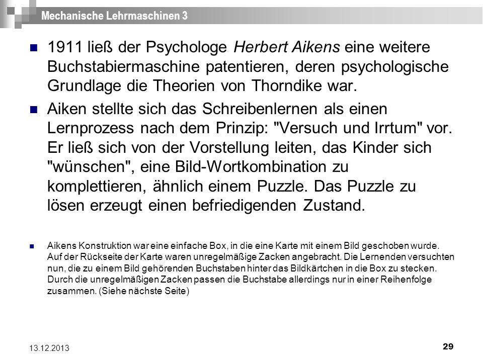 29 13.12.2013 Mechanische Lehrmaschinen 3 1911 ließ der Psychologe Herbert Aikens eine weitere Buchstabiermaschine patentieren, deren psychologische G