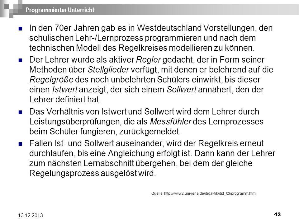 43 13.12.2013 Programmierter Unterricht In den 70er Jahren gab es in Westdeutschland Vorstellungen, den schulischen Lehr-/Lernprozess programmieren un