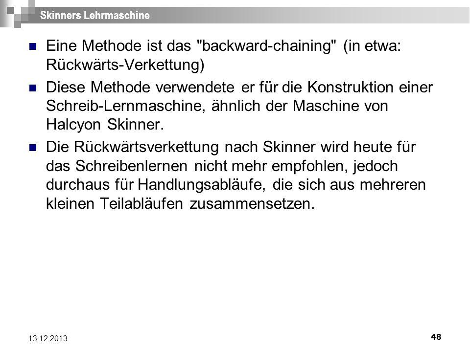 48 13.12.2013 Skinners Lehrmaschine Eine Methode ist das